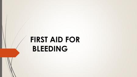 FIRST AID FOR BLEEDING. Haemorrhage  Heamorrhage is the escape of blood from the blood vessels due to wounds or injury  Causes- injury to blood vessels,