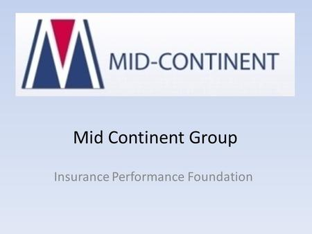 Mid Continent Group Insurance Performance Foundation.
