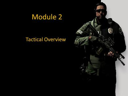 "Module 2 Tactical Overview. Learning Objectives ASIM Principles Overview Safe Weapon Handling Skills Identify ""Priority of Life"" Basic First Responder."