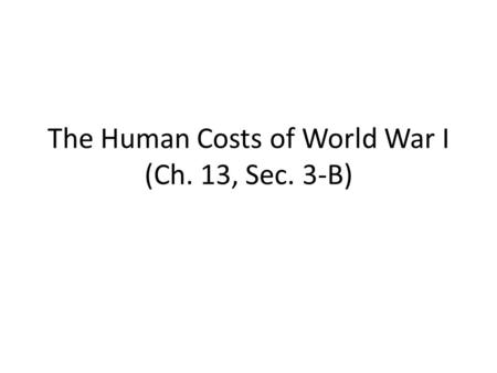 The Human Costs of World War I (Ch. 13, Sec. 3-B).