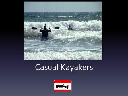 Casual Kayakers. Overview  Safety  Equipment  Clothing.