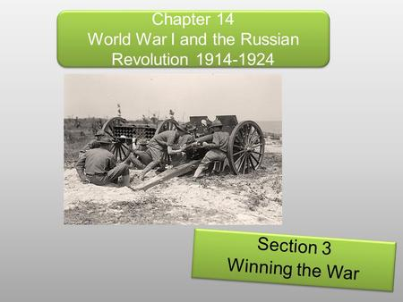 Chapter 14 World War I and the Russian Revolution 1914-1924 Section 3 Winning the War Section 3 Winning the War.