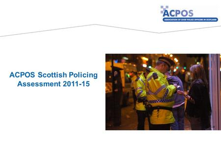 ACPOS Scottish Policing Assessment 2011-15. Setting the Strategy Research and Risk Assessment.