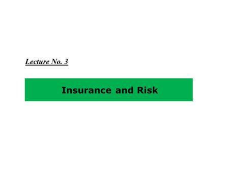 Insurance and Risk Lecture No. 3. Objectives Definition and Basic Characteristics of Insurance Characteristics of An Ideally Insurable Risk Adverse Selection.
