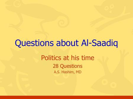 Politics at his time 28 Questions A.S. Hashim, MD Questions about Al-Saadiq.