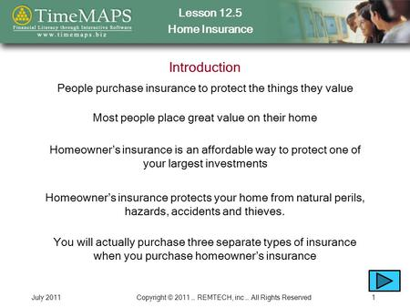 Lesson 12.5 Home Insurance July 2011Copyright © 2011 … REMTECH, inc … All Rights Reserved1 Introduction People purchase insurance to protect the things.