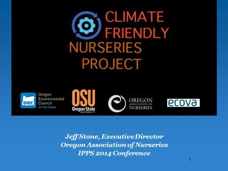 Jeff Stone, Executive Director Oregon Association of Nurseries IPPS 2014 Conference 1.