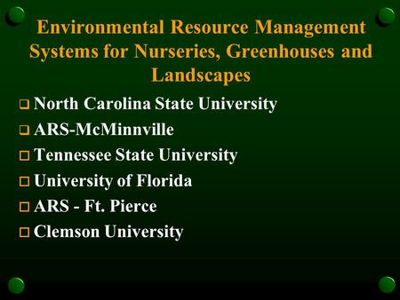 Environmental Resource Management Systems for Nurseries, Greenhouses and Landscapes  North Carolina State University  ARS-McMinnville o Tennessee State.