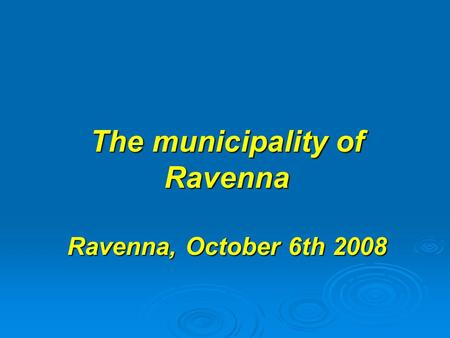 The municipality of Ravenna Ravenna, October 6th 2008.