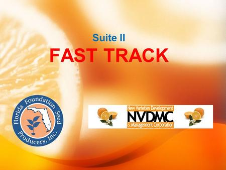 Suite II FAST TRACK. FAST TRACK IFAS, FFSP, NVDMC A means of moving experimental fresh selections to Florida growers for non-commercial evaluation. Florida.
