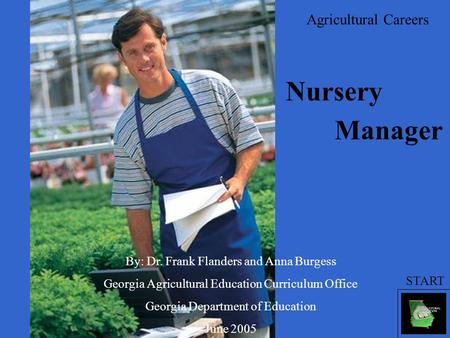 Agricultural Careers By: Dr. Frank Flanders and Anna Burgess Georgia Agricultural Education Curriculum Office Georgia Department of Education June 2005.