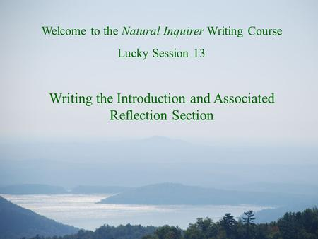 Welcome to the Natural Inquirer Writing Course Lucky Session 13 Writing the Introduction and Associated Reflection Section.
