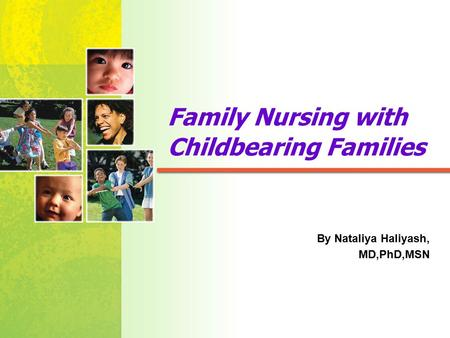 Mosby items and derived items © 2005, 2001 by Mosby, Inc. Family Nursing with Childbearing Families By Nataliya Haliyash, MD,PhD,MSN.