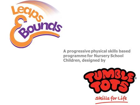 A progressive physical skills based programme for Nursery School Children, designed by.