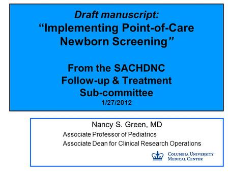 "Draft manuscript: ""Implementing Point-of-Care Newborn Screening"" From the SACHDNC Follow-up & Treatment Sub-committee 1/27/2012 Nancy S. Green, MD Associate."