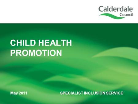 May 2011 SPECIALIST INCLUSION SERVICE CHILD HEALTH PROMOTION.