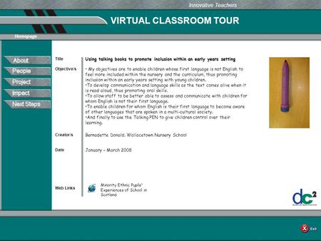 VIRTUAL CLASSROOM TOUR Web Links Innovative Teachers Date Title Creator/s Homepage Objective/s Using talking books to promote inclusion within an early.