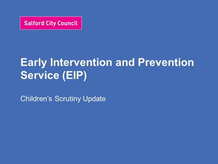 Early Intervention and Prevention Service (EIP) Children's Scrutiny Update.