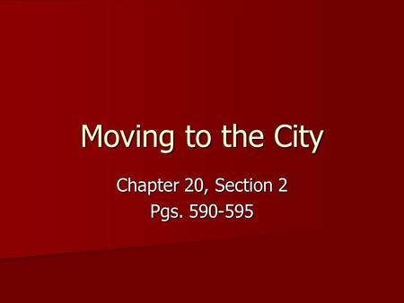 Moving to the City Chapter 20, Section 2 Pgs. 590-595.