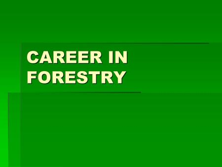 CAREER IN FORESTRY. INTRODUCTION  Forestry involves protection of forests and farming of trees to ensure continuing timber supply.  A forester cares.