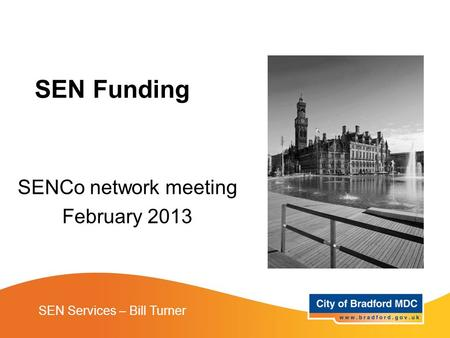 SENCo network meeting February 2013 SEN Services – Bill Turner SEN Funding.