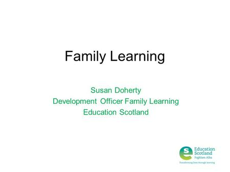 Susan Doherty Development Officer Family Learning Education Scotland