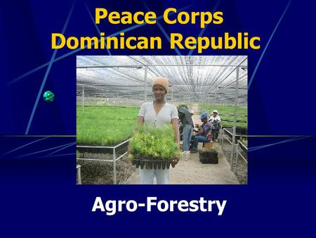 Peace Corps Dominican Republic Agro-Forestry. How was the Project Developed ? FACTORS (Why) The issue of natural resource conservation, reforestation,