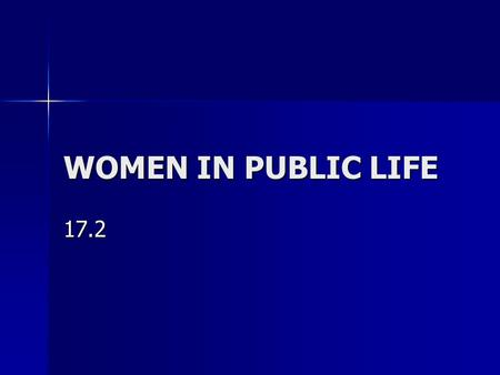 WOMEN IN PUBLIC LIFE 17.2 How many of you have mothers who work outside the home? Grandmothers who did so? What has changed?
