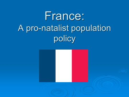 France: A pro-natalist population policy