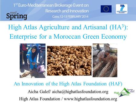 High Atlas Agriculture and Artisanal (HA 3 ): Enterprise for a Moroccan Green Economy An Innovation of the High Atlas Foundation (HAF) Aicha Galef/