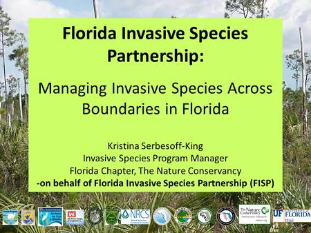 Florida Invasive Species Partnership: Managing Invasive Species Across Boundaries in Florida Kristina Serbesoff-King Invasive Species Program Manager Florida.