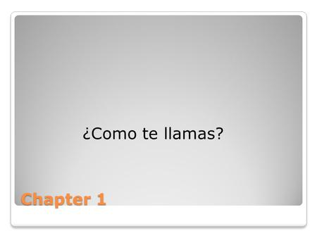 "Chapter 1 ¿Como te llamas?. ""Como te llamas,"" this means, ""What's your name?"" To answer this question in spanish, you would say, ""Me llamo ______(Your."