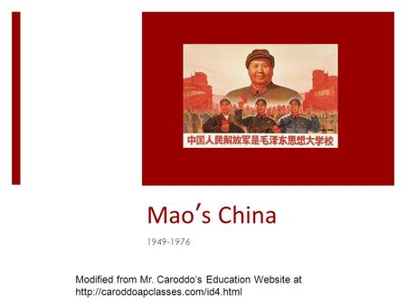 Mao ' s China 1949-1976 Modified from Mr. Caroddo's Education Website at
