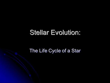 Stellar Evolution: The Life Cycle of a Star. Stellar Nurseries All stars start out in a nebula (large cloud of dust and gas). All stars start out in a.