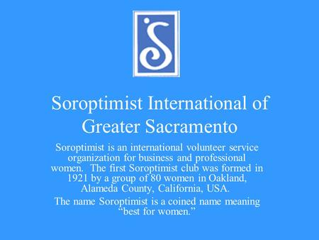 Soroptimist International of Greater Sacramento Soroptimist is an international volunteer service organization for business and professional women. The.