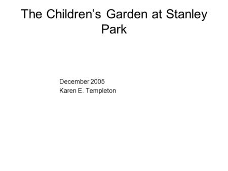 The Children's Garden at Stanley Park December 2005 Karen E. Templeton.