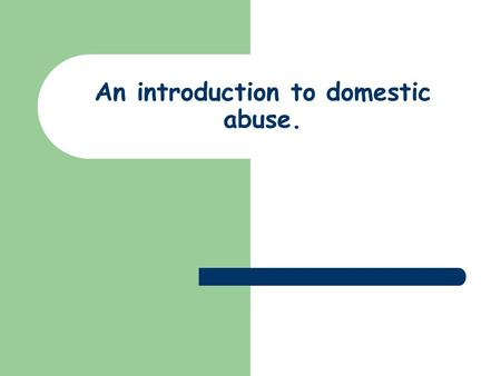 An introduction to domestic abuse.. CPDO twilight – Domestic Abuse Aims: Develop your knowledge of the nature and extent of domestic abuse Increase your.