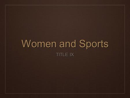 Women and Sports TITLE IX. Equality ❖ Multiple groups began to seek freedom from oppression after the Civil Rights Movement. Examples: Women, Native Americans,