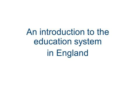 An introduction to the education system in England.