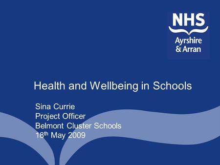 Health and Wellbeing in Schools Sina Currie Project Officer Belmont Cluster Schools 18 th May 2009.