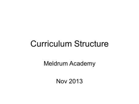 Curriculum Structure Meldrum Academy Nov 2013. Curriculum for Excellence Curriculum for Excellence is the new name for the education system in Scotland,