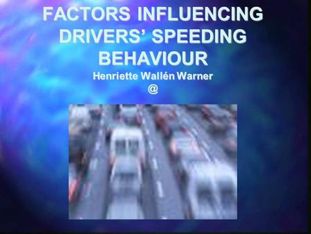 FACTORS INFLUENCING DRIVERS' SPEEDING BEHAVIOUR Henriette Wallén