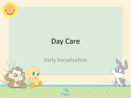 Day Care Early Socialisation. Task Taking into account your own views and what you have learned about attachment, list the pros and cons of day care.