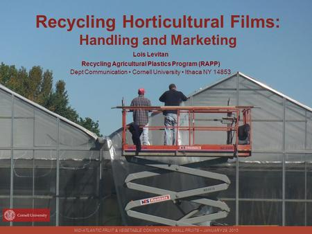 Recycling Horticultural Films: Handling and Marketing Lois Levitan Recycling Agricultural Plastics Program (RAPP) Dept Communication Cornell University.