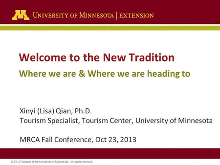 © 2012 Regents of the University of Minnesota. All rights reserved. Welcome to the New Tradition Where we are & Where we are heading to Xinyi (Lisa) Qian,