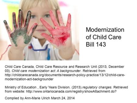Child Care Canada, Child Care Resource and Research Unit (2013, December 03). Child care modernization act: A backgrounder. Retrieved from