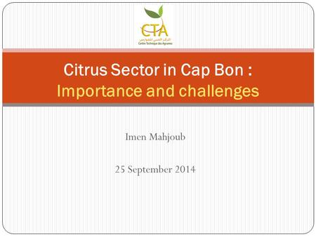 Imen Mahjoub 25 September 2014 Citrus Sector in Cap Bon : Importance and challenges.