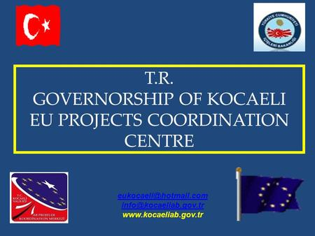 T.R. GOVERNORSHIP OF KOCAELI EU PROJECTS COORDINATION CENTRE
