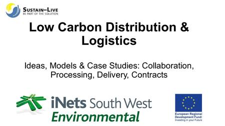 Low Carbon Distribution & Logistics Ideas, Models & Case Studies: Collaboration, Processing, Delivery, Contracts.