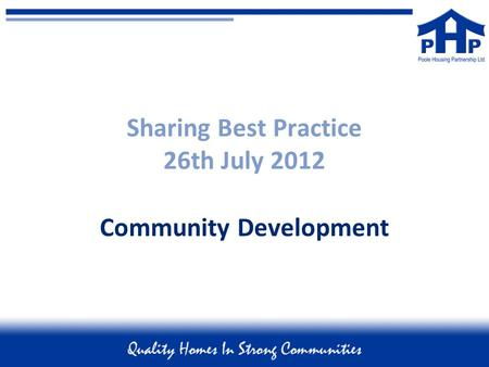 Sharing Best Practice 26th July 2012 Community Development.